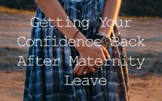 Getting Your Confidence Back After Maternity Leave