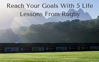 Reach Your Goals With 5 Life Lessons From Rugby